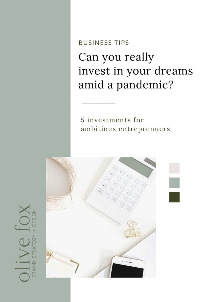 """Green Background Graphic with title reading """"Can you really invest in your dream amid a pandemic?"""" with a subtitle of """"5 investments for ambitious entreprenuers"""". Below is a photo of a calculator on a desk, three color blocks and the Olive Fox Design logo."""
